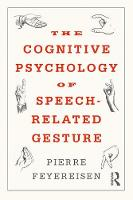 The Cognitive Psychology of Speech-Related Gesture by Pierre (Universite de Louvain, Belgium) Feyereisen