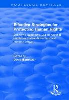 Effective Strategies for Protecting Human Rights Economic Sanctions, Use of National Courts and International Fora and Coercive Power by David Barnhizer