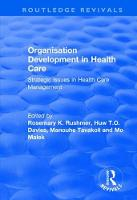 Organisation Development in Health Care Strategic Issues in Health Care Management by Huw T. O. Davies, Mo Malek