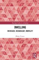 Dwelling Heidegger, Archaeology, Mortality by Philip Tonner
