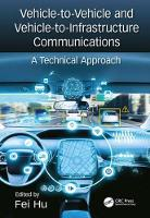 Vehicle-to-Vehicle and Vehicle-to-Infrastructure Communications A Technical Approach by Fei (University of Alabama, Tuscaloosa, USA) Hu