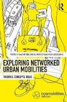 Exploring Networked Urban Mobilities Theories, Concepts, Ideas by Malene (Roskilde University, Denmark) Freudendal-Pedersen