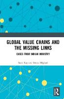 Global Value Chains and the Missing Links Cases from Indian Industry by Saon Ray, Smita Miglani