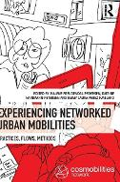 Experiencing Networked Urban Mobilities Practices, Flows, Methods by Malene (Roskilde University, Denmark) Freudendal-Pedersen