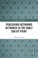 Publishing Networks in France in the Early Era of Print by Diane E. (Independent scholar) Booton