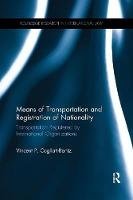 Means of Transportation and Registration of Nationality Transportation Registered by International Organizations by Vincent (University of Queensland Australia) P Cogliati-Bantz