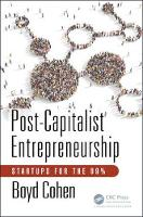 Post-Capitalist Entrepreneurship Startups for the 99% by Boyd (EADA Business School, Barcelona, Spain) Cohen