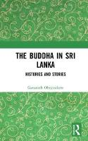 The Buddha in Sri Lanka Histories and Stories by Gananath (Emeritus Professor of Anthropology at Princeton University, USA) Obeyesekere