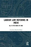 Labour Law Reforms in India All in the Name of Jobs by Anamitra Roychowdhury