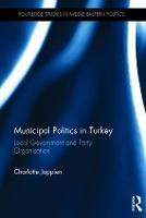 Municipal Politics in Turkey Local Government and Party Organisation by Charlotte (Hamburg University) Joppien