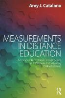 Measurements in Distance Education A Compendium of Instruments, Scales, and Measures for Evaluating Online Learning by Amy J. Catalano