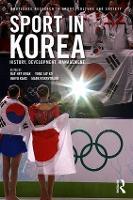 Sport in Korea History, Development, Management by Dae Hee Kwak