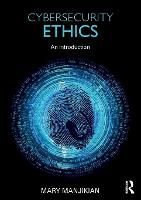 Cybersecurity Ethics An Introduction by Mary (Regent University, USA) Manjikian