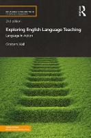 Exploring English Language Teaching Language in Action by Graham (University of Northumbria, UK) Hall