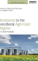 Resistance to the Neoliberal Agri-food Regime A Critical Analysis by Alessandro (Sam Houston State University, USA) Bonanno