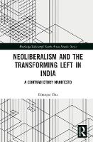 Neoliberalism and the Transforming Left in India A contradictory manifesto by Ritanjan (University of Portsmouth, UK) Das