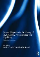 Forced Migration in the History of 20th Century Neuroscience and Psychiatry New perspectives by Frank W. (University of Calgary, Canada) Stahnisch