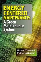 Energy Centered Maintenance A Green Maintenance System by Marvin T. Howell, Fadi Alshakhshir