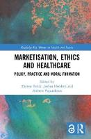 Marketisation, Ethics and Healthcare Policy, Practice and Moral Formation by Therese (University of Oxford, UK) Feiler