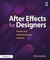 After Effects for Designers Graphic and Interactive Design in Motion by Chris Jackson
