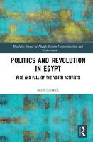 Politics and Revolution in Egypt Rise and Fall of the Youth Activists by Sarah Anne Rennick