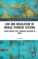 Law and Regulation of Mobile Payment Systems Issues arising `post' financial inclusion in Kenya by Joy (Strathmore University, Kenya) Malala