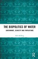 The Biopolitics of Water Governance, Scarcity and Populations by Sofie (University of Gothenburg, Sweden) Hellberg