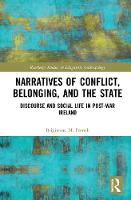 Narratives of Conflict, Belonging, and the State Discourse and Social Life in Post-War Ireland by Brigittine M. (Chair, Peace and Conflict Studies Committee, Associate Professor and Department Chair of Anthropology at French