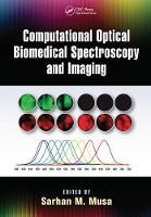 Computational Optical Biomedical Spectroscopy and Imaging by Sarhan M. Musa