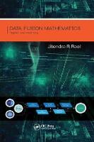 Data Fusion Mathematics Theory and Practice by Jitendra R. Raol