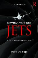 Buying the Big Jets Fleet Planning for Airlines by Paul Clark