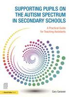 Supporting pupils on the Autism Spectrum in Secondary Schools A Practical Guide for Teaching Assistants by Carolyn (Consultant, UK) Canavan