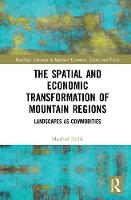The Spatial and Economic Transformation of Mountain Regions Landscapes as Commodities by Manfred (EURAC Research, Bolzano, Italy) Perlik