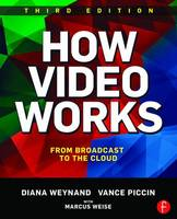 How Video Works From Broadcast to the Cloud by Diana Weynand, Vance Piccin