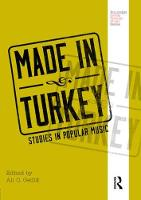 Made in Turkey Studies in Popular Music by Ali C. (Dokuz Eylul University, Turkey) Gedik
