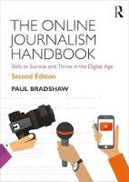 The Online Journalism Handbook Skills to Survive and Thrive in the Digital Age by Paul Bradshaw