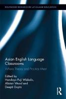 Asian English Language Classrooms Where Theory and Practice Meet by Handoyo Widodo