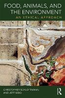 Food, Animals and the Environment An Ethical Approach by Christopher Schlottmann, Jeff Sebo