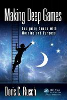 Making Deep Games Designing Games with Meaning and Purpose by Doris C. Rusch