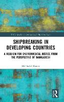Shipbreaking in Developing Countries A Requiem for Environmental Justice from the Perspective of Bangladesh by Md Saiful (Queensland University of Technology, Australia) Karim