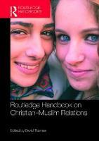 Routledge Handbook on Christian-Muslim Relations by David (University of Birmingham, UK) Thomas