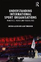 Understanding International Sport Organisations Principles, Power and Possibilities by Lincoln Allison, Alan Tomlinson