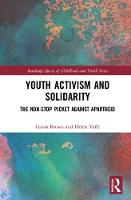 Youth Activism and Solidarity The non-stop picket against Apartheid by Gavin (University of Leicester, UK) Brown, Helen (London School of Economics, University of London, UK) Yaffe