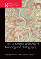 The Routledge Handbook of Mapping and Cartography by Alexander J. Kent