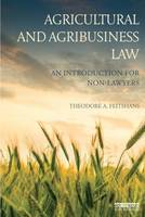 Agricultural and Agribusiness Law An introduction for non-lawyers by Theodore A. (North Carolina State University, USA) Feitshans