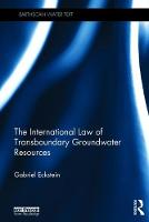 The International Law of Transboundary Groundwater Resources by Gabriel Eckstein