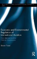 Economic and Environmental Regulation of International Aviation From Inter-national to Global Governance by Steven (City University London, UK) Truxal