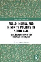Anglo-Indians and Minority Politics in South Asia Race, Boundary Making and Communal Nationalism by Uther Charlton-Stevens