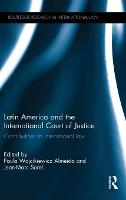 Latin America and the International Court of Justice Contributions to International Law by Jean-Marc Sorel
