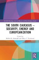 The South Caucasus - Security, Energy and Europeanization by Meliha B. (Middle East Technical University at Ankara, Turkey) Altunisik
